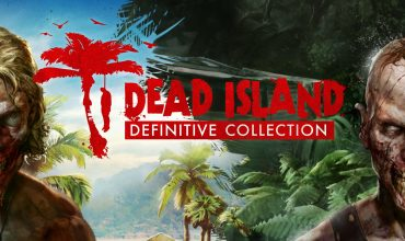 Dead Island Definitive Collection è finalmente disponibile
