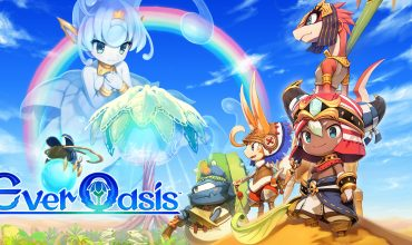 Ever Oasis – Recensione